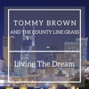 Tommy Brown and the County Line Grass - Living The Dream