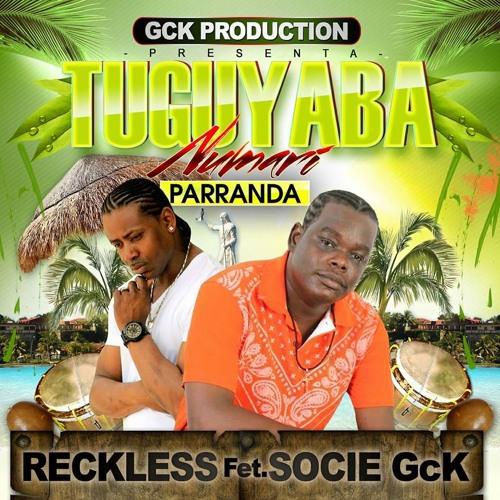 Tuguyaba Numari {{ Reckless Ft Socie (( GcK Production )) 2017 }}