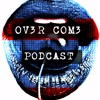 OV3R COM3 PODCAST 5