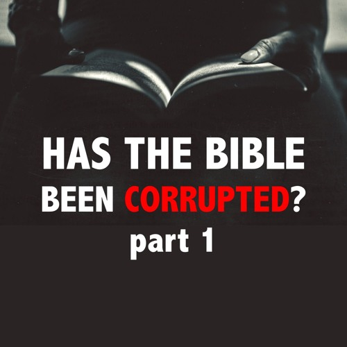 Has the Bible Been Corrupted? Part 1