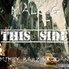 This Side (Ft. Mikey Barz and Quan)