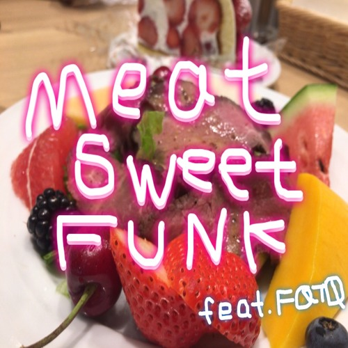 MeatSweetFunk feat.FQTQ