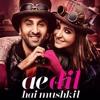 Ae Dil Hai Mushkil - Title Track