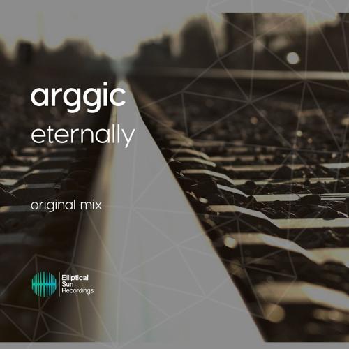Arggic - Eternally ( Original Mix ) OUT NOW