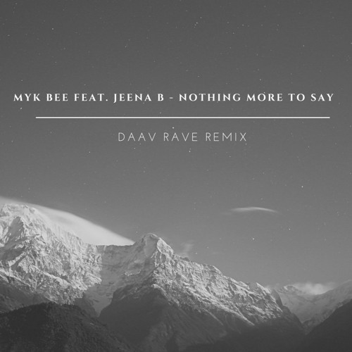 Myk Bee feat. Jeena B - Nothing More To Say (Daav Rave Remix)