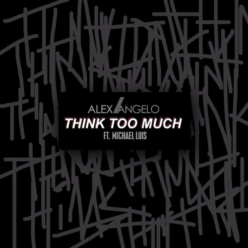 THINK TOO MUCH ft. Michael Luis