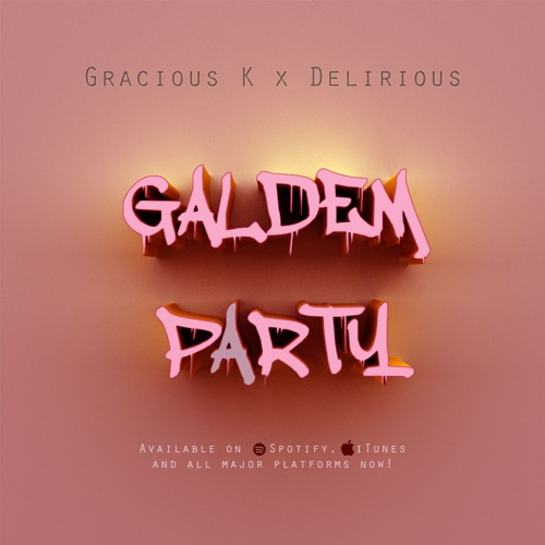 Gracious K Ft Delirious  - Galdem Party