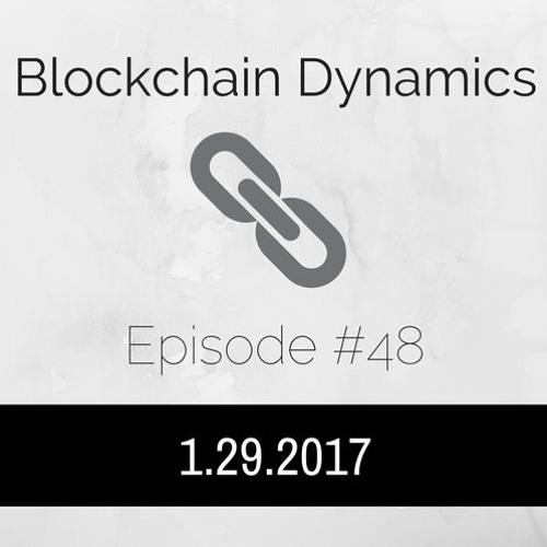 Blockchain Dynamics #48 1/29/2017