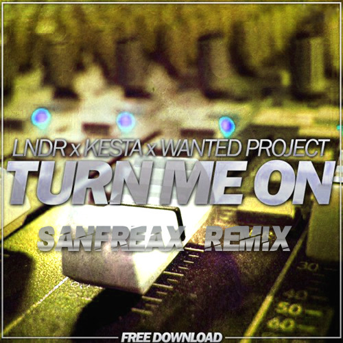 LNDR X Kesta & Wanted Project - Turn me on (Sanfreax Remix)