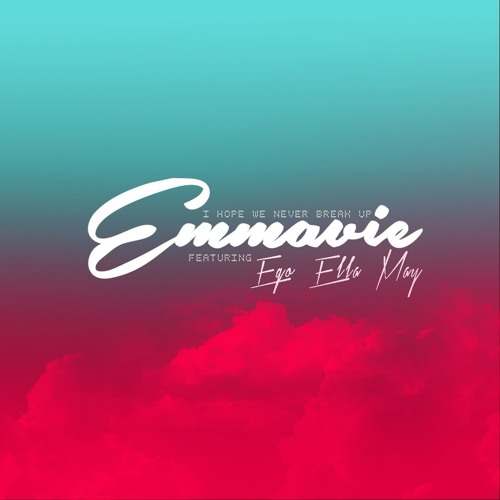 I Hope We Never Break Up by Emmavie (feat Ego Ella May)