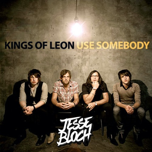 Kings Of Leon - Use Somebody (Jesse Bloch Bootleg) {free dl}