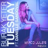 Burak Yeter (Feat. Danelle Sandoval) - Tuesday (Marco Jule's Remix) °°-- FREE DOWNLOAD --°°