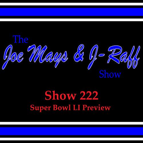 The Joe Mays & J-Raff Show: Episode 222 - Super Bowl LI Preview