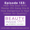 Episode 133: Heal The Soul With Master Zhi Gang Sha & How Dangerous Is Your Indoor Air Quality?