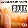 Froidz feat. Reece Lemonius - Never Get Me Down | Out Feb 3