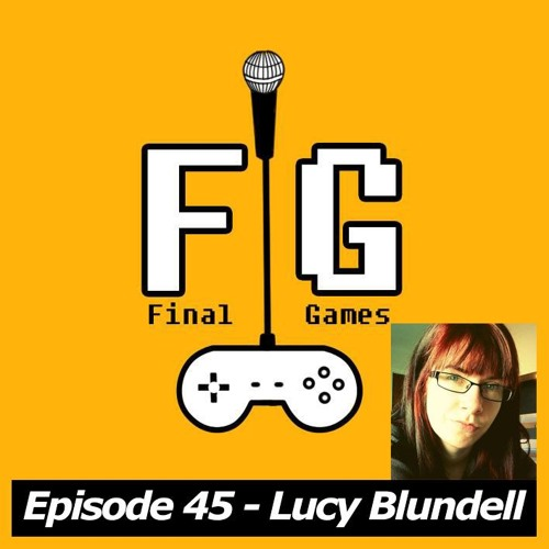 Final Games Episode 45 - Lucy Blundell (Indie Dev - One Night Stand)