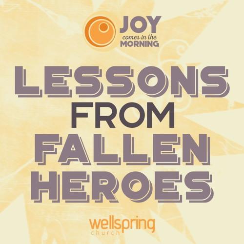 Lessons From Fallen Heroes | Pastor Steve Gibson 1.29.2017