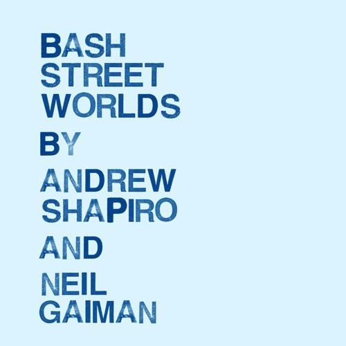 Andrew Shapiro with Neil Gaiman: Bash Street Worlds (Album Ver.)