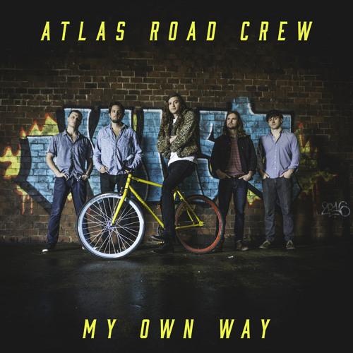 Atlas Road Crew - My Own Way