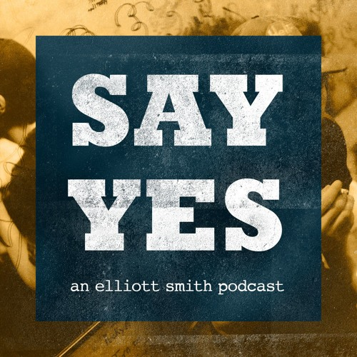 53.5: Introducing 'Say Yes: An Elliott Smith Podcast'