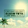 Download Caetano Veloso - A luz de Tieta (Lord Breu Remix) Mp3