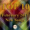 FEBRUARY 2017 Top 10 New Songs