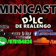 MINICAST 001 DJ LC DE REALENGO PART. DJ´S E MC´S DE REALENGO