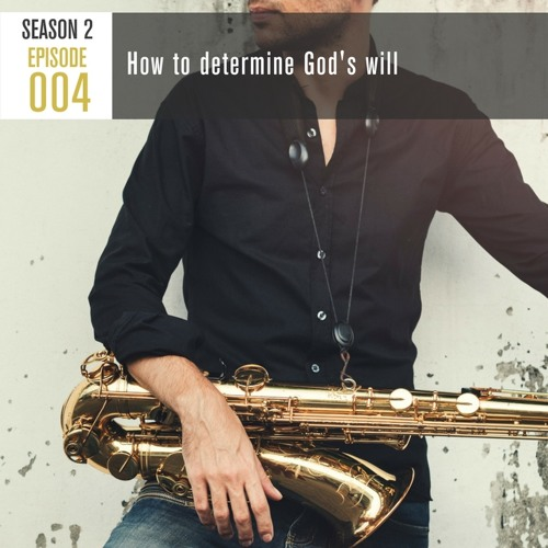 Season 2, Episode 004: How to determine God's will