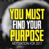 You Must Find Your Purpose - 2017 Motivational Video - Best Motivation