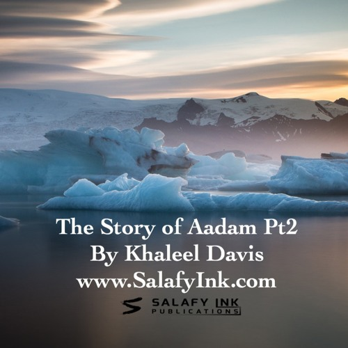 The Story of Aadam ('alaihis salaatu was salaam) Pt2 By Khaleel Davis