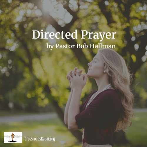 Directed Prayer | Crossroads Christian Fellowship | Pastor Bob Hallman