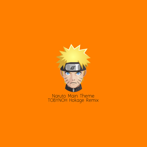 Naruto Main Theme (TOBYNOH Hokage Remix) by TOBYNOH (토비노