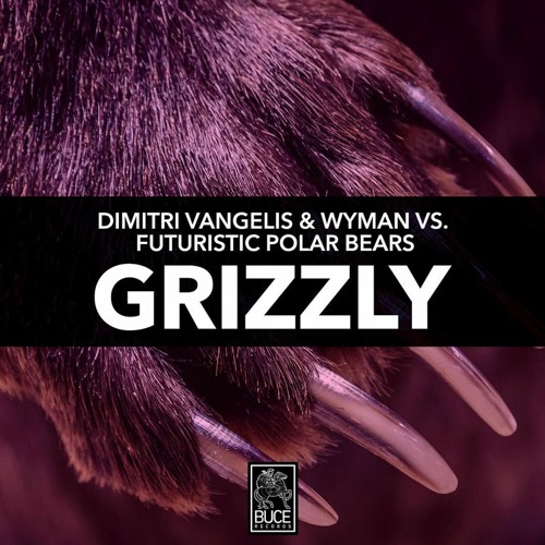 Dimitri Vangelis & Wyman – Grizzly (Extended Mix)