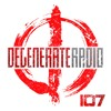 Degenerate Radio 107