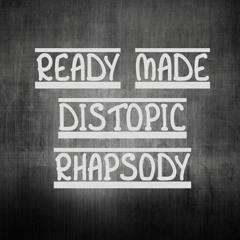 Ready Made Distopic Rhapsody