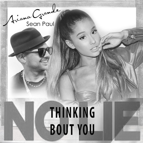 Ariana Grande Sean Paul Thinking Bout You No Lie Mashup By Ethan George