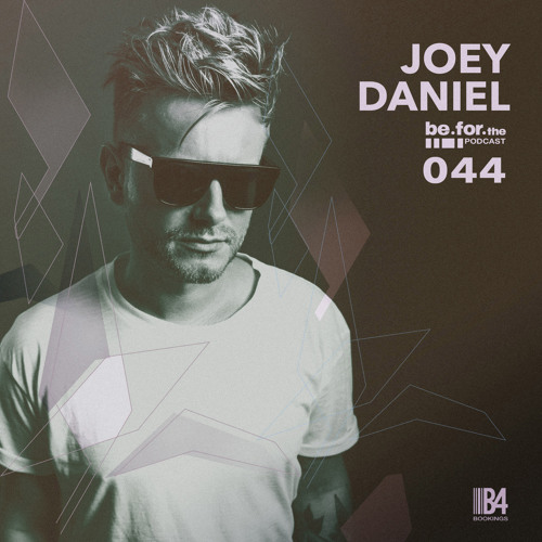 JOEY DANIEL. Be For The Podcast 044