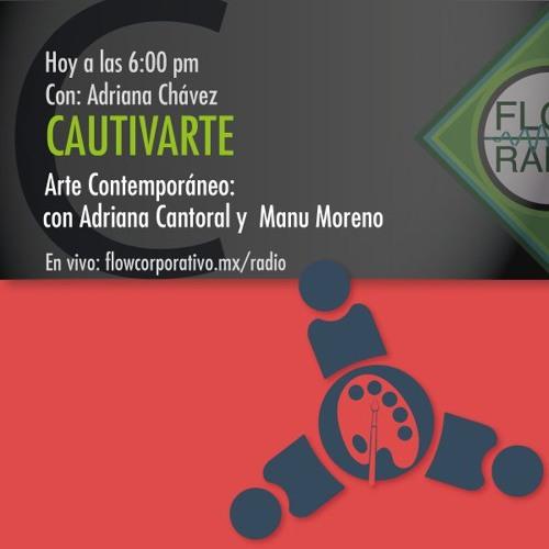 CautivArte 059 - Arte Contemporáneo, con Adriana Cantoral y Manu Moreno