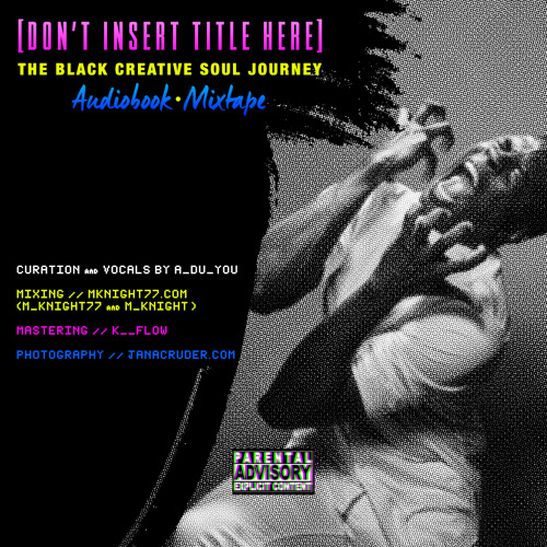 [DON'T INSERT TITLE HERE]  The Black Creative Soul Journey - Audiobook*Mixtape