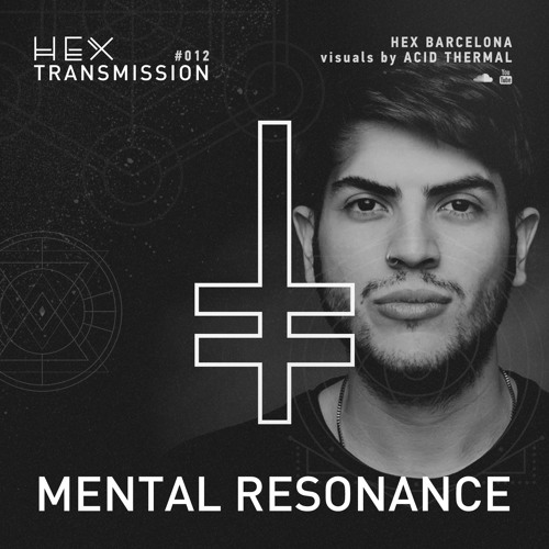 HEX Transmission #012 - Mental Resonance