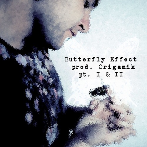 Butterfly Effect (Parts I & II) - Optimystic Prod. Origamik