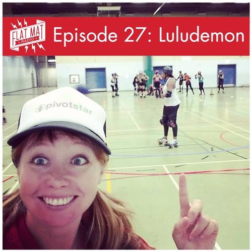 Flat Mat Radio Episode 27 - Luludemon