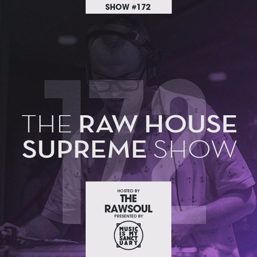 The raw house supreme show 172 hosted by the rawsoul for Classic house grooves dope jams nyc