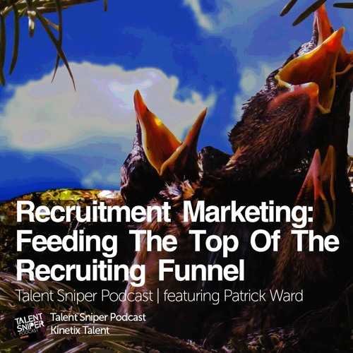 Recruitment Marketing: Feeding the Top of the Recruiting Funnel feat. Patrick Ward