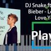 (Play!) DJ Snake Ft. Justin Bieber - Let Me Love You