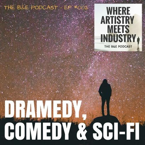 B&EP #002 - Dramedy, Comedy & Sci-Fi