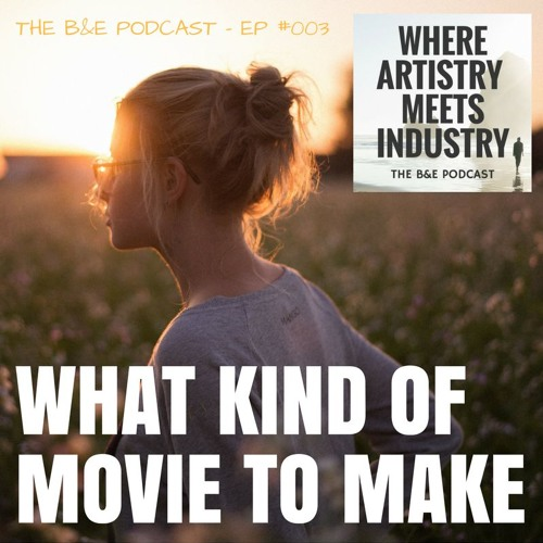 B&EP #003 - What Kind of Movie to Make