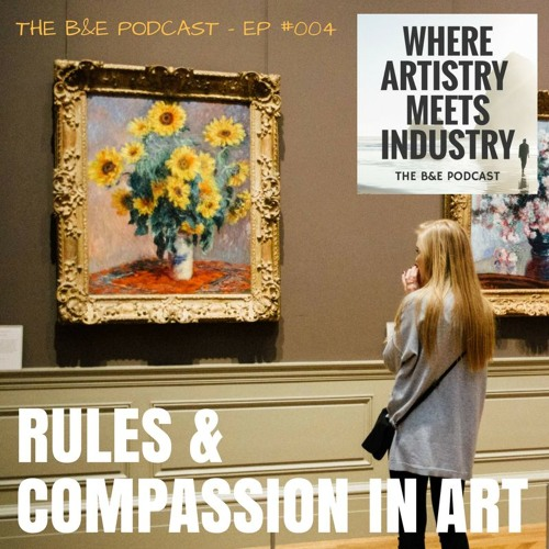 B&EP #004 - Rules & Compassion in Art