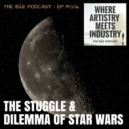 B&EP #006 - The Struggle & Dilemma in Star Wars