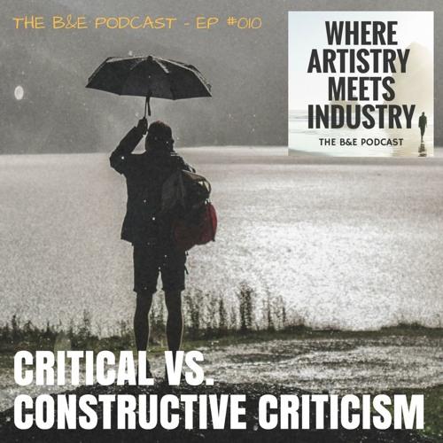 B&EP #010 - Critical vs. Constructive Criticism